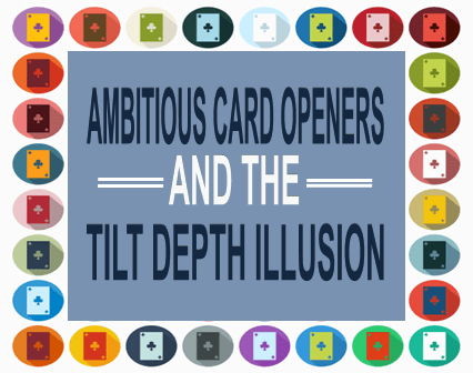 Ambitious Card Openers and the Tilt Depth Illusion
