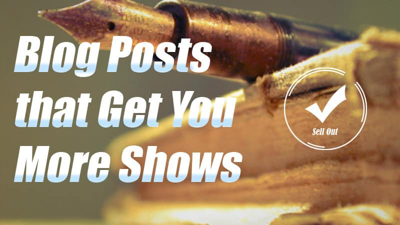 How to Write Blog Posts That Get You More Shows