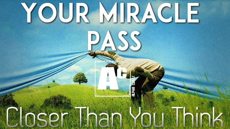 Your Miracle Pass: Closer Than You Think