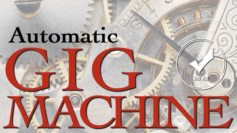 Your Automatic Gig Machine