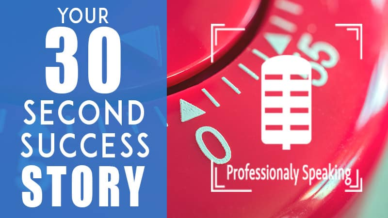 Your 30 Second Success Story