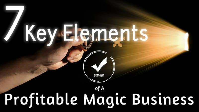 The 7 Key Elements of a Profitable Magic Business