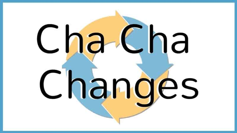 Cha Cha Changes