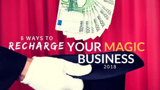 6 Ways to Recharge Your Magic Business for 2018
