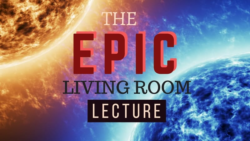 The Epic Living Room Lecture