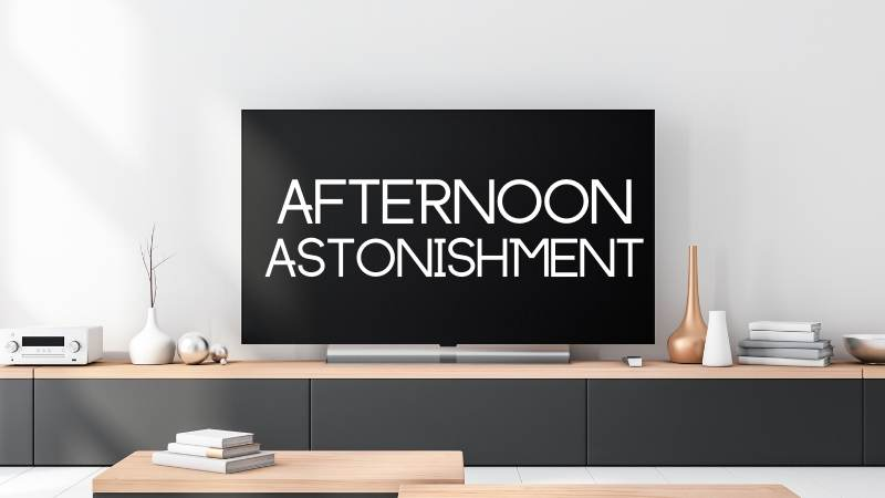 Afternoon Astonishment (Thurs)